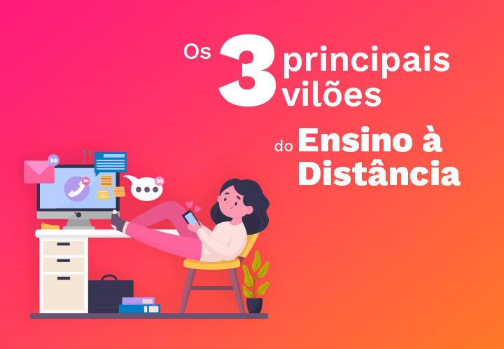 Os 3 principais vilões do Ensino à distância